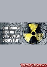 CHERNOBYL HISTORY OF NUCLEAR DISASTER